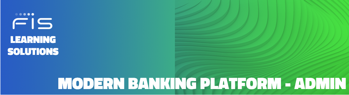FIS Learning Solutions Modern Banking Platform Admin
